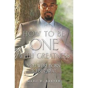 How to Be One With Greatness by Baxter & Marc
