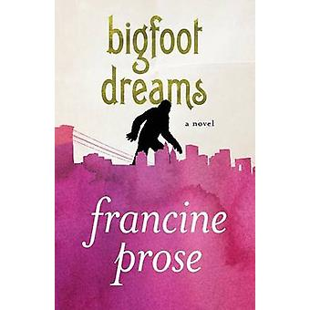Bigfoot Dreams by Prose & Francine