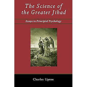 The Science of the Greater Jihad Essays in Principial Psychology by Upton & Charles