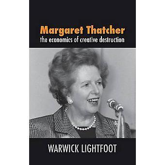Margaret Thatcher the economics of creative destruction by Lightfoot & Warwick