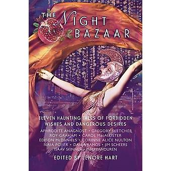 The Night Bazaar Eleven Haunting Tales of Forbidden Wishes and Dangerous Desires by Hart & Lenore