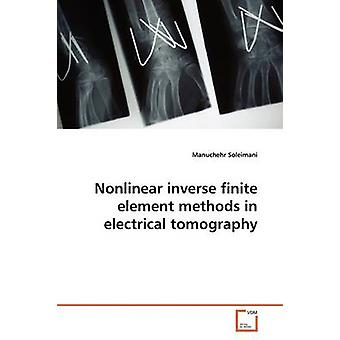 Nonlinear inverse finite element methods in  electrical tomography by Soleimani & Manuchehr