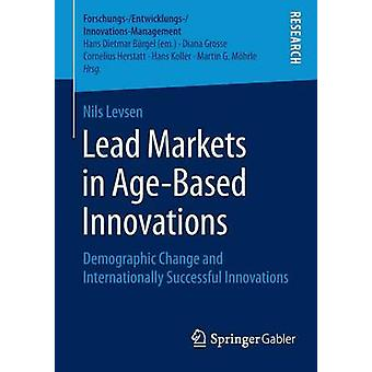 Lead Markets in AgeBased Innovations  Demographic Change and Internationally Successful Innovations by Levsen & Nils