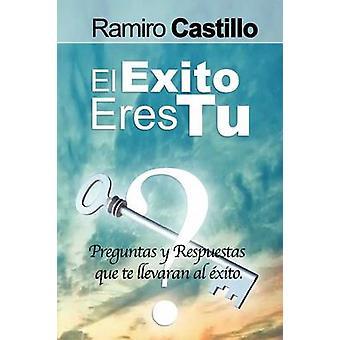 El Exito Eres Tu Preguntas y Respuestas Que Te Llevaran Al Exito by Castillo & Ramiro