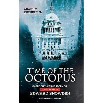 Time of the Octopus Based on the true story of whistleblower Edward Snowden by Kucherena & Anatoly