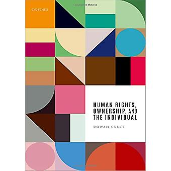Human Rights - Ownership - and the Individual by Rowan Cruft - 978019