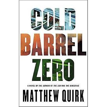 Cold Barrel Zero by Matthew Quirk - 9780316259217 Book