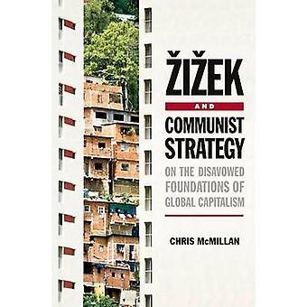 Zizek and Communist Strategy - On the Disavowed Foundations of Global