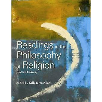Readings in the Philosophy of Religion - Second Edition (2nd) by Kell