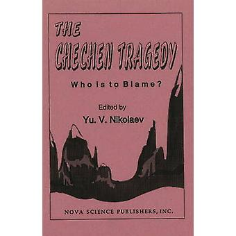 Chechen Tragedy - Who is to Blame? by Yu V. Nikolaev - 9781560722984 B