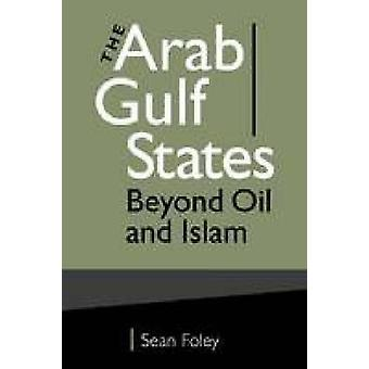 The Arab Gulf States - Beyond Oil and Islam by Sean Foley - 9781588267