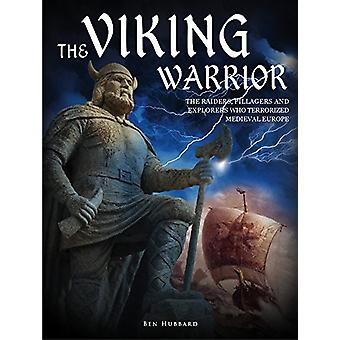 The Viking Warrior - The Raiders - Pillagers and Explorers Who Terrori