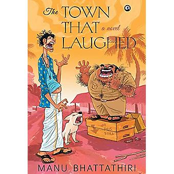 THE TOWN THAT LAUGHED - A Novel by Manu Bhattathiri - 9789387561410 Bo