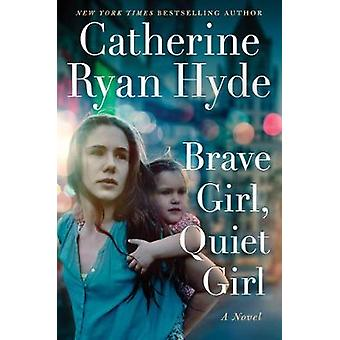Brave Girl - Quiet Girl - A Novel by Catherine Ryan Hyde - 97815420178