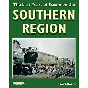 LAST YEARS OF STEAM ON THE SOUTHERN STEA by PAUL LEAVENS