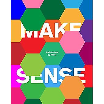 Make Sense - Architecture by White by White Arkitekter - 9781786274144