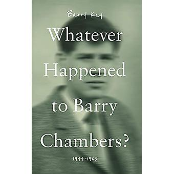 Whatever Happened to Barry Chambers? by Barry Kay - 9781912881550 Book