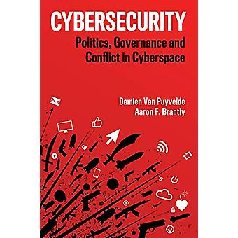 Cybersecurity - Politics - Governance and Conflict in Cyberspace by Da