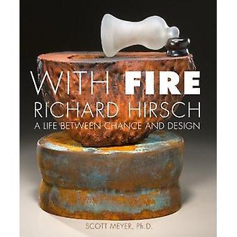 With Fire - Richard Hirsch by Scott Meyer - 9781933360973 Book