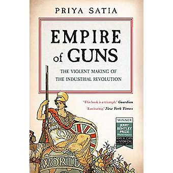 Empire of Guns - The Violent Making of the Industrial Revolution by Pr