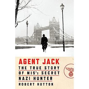 Agent Jack The True Story of Mi5s Secret Nazi Hunter par Robert Hutton