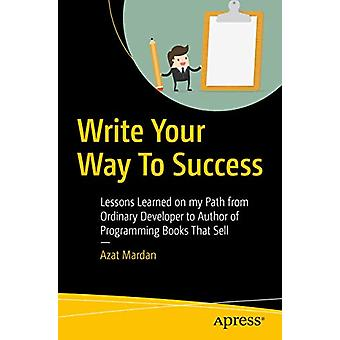 Write Your Way To Success - Lessons Learned on my Path from Ordinary D