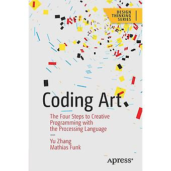 Coding Art  The Four Steps to Creative Programming with the Processing Language by Yu Zhang & Mathias Funk