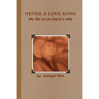 Never A Love Song - My Life as an Aspie's Wife by Asperger Wife - 9781