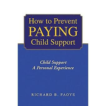 How to Avoid Paying Child Support by Richard B Faoye - 9781441510495