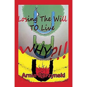Losing the Will to Live - Why? by Arnie Burzynski - 9781493112784 Book