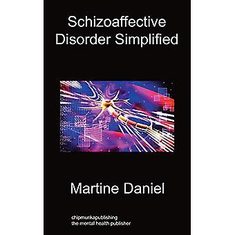 Schizoaffective Disorder Simplified by Martine Daniel - 9781849915120