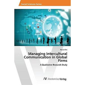 Managing Intercultural Communication in Global Firms by Alex Paula -