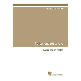 Polymers on Snow by Jan Lukas Giesbrecht - 9783838118468 Book