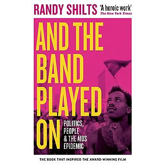 And the Band Played On  Politics People and the AIDS Epidemic by Randy Shilts