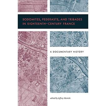 Sodomites Pederasts and Tribades in EighteenthCentury France by Edited by Jeffrey Merrick