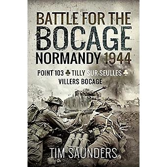 Battle for the Bocage Normandy 1944 by Tim Saunders
