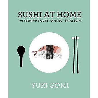 Sushi at Home - The Beginner's Guide to Perfect - Simple Sushi by Yuki