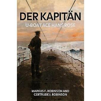 Der Kapitan - U-Boat Ace Hans Rose by Der Kapitan - U-Boat Ace Hans Ros