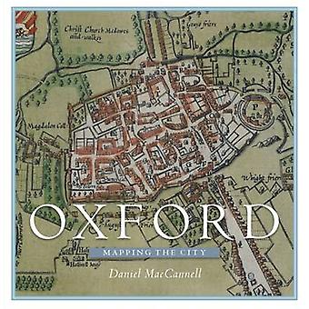 Oxford - Mapping the City by Daniel MacCannell - 9781780274003 Book
