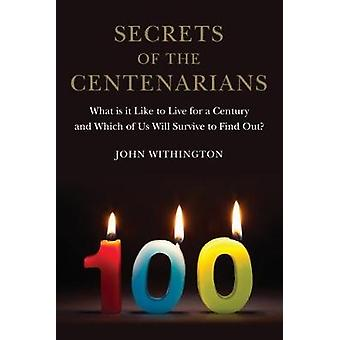 Secrets of the Centenarians - What is it Like to Live for a Century an
