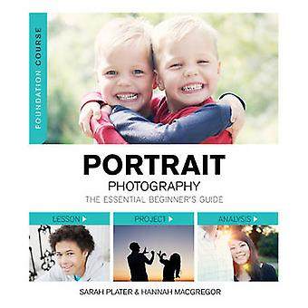 Portrait Photography - The Essential Beginner's Guide by Sarah Plater
