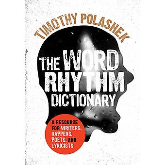 The Word Rhythm Dictionary - A Resource for Writers - Rappers - Poets