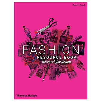 The Fashion Resource Book - Research for Design by Robert Leach - Shel