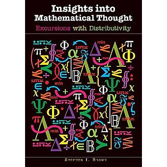 Insights into Mathematical Thought - Excursions with Distributivity by