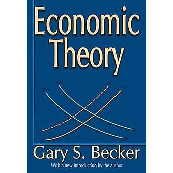 Economic Theory by Becker & Gary S