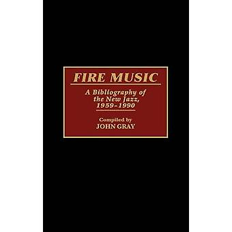 Fire Music A Bibliography of the New Jazz 19591990 by Gray & John