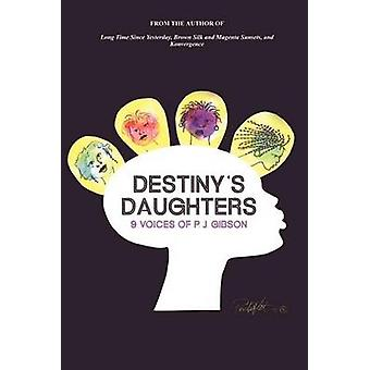 Destinys Daughters  9 Voices of P.J. Gibson by Gibson & P. J.