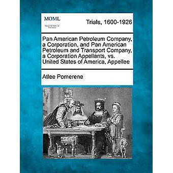 Pan American Petroleum Company eine Corporation und Pan American Petroleum und Transportunternehmen eine Corporation Rechtsmittelführer vs. Vereinigte Staaten von Amerika Gründerfamilie von Pomerene & Atlee