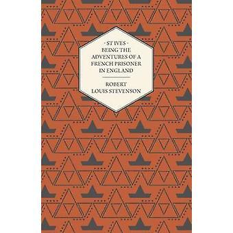 St Ives Being äventyr av en fransk fånge i England av Stevenson & Robert Louis