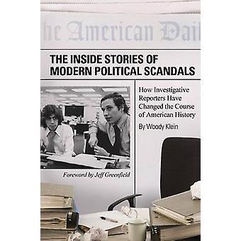 Dentro de historias de escándalos políticos modernos los periodistas cómo han cambiado el curso de la historia americana por Klein y Woody